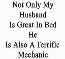 Not Only My Husband Is Great In Bed He Is Also A Terrific Mechanic by supernova23