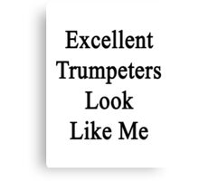 Excellent Trumpeters Look Like Me Canvas Print