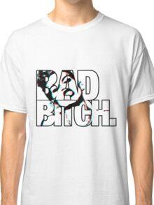 Bad Bitch Classic T-Shirt