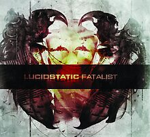 Lucidstatic-Fatalist by Lucidstatic