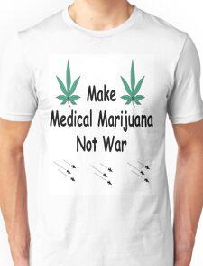 Make Medical Marijuana Not War Unisex T-Shirt