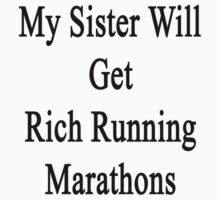My Sister Will Get Rich Running Marathons by supernova23
