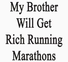 My Brother Will Get Rich Running Marathons by supernova23
