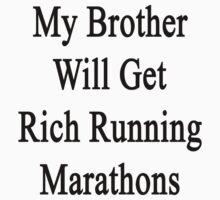My Brother Will Get Rich Running Marathons by supernova23