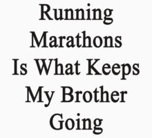 Running Marathons Is What Keeps My Brother Going by supernova23