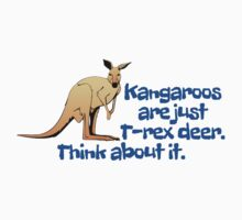 Kangaroos are just T-rex deer. Think about it. One Piece - Long Sleeve