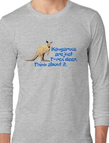 Kangaroos are just T-rex deer. Think about it. Long Sleeve T-Shirt
