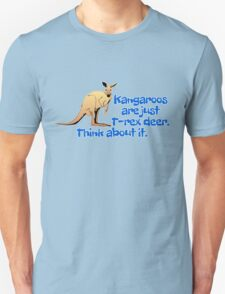 Kangaroos are just T-rex deer. Think about it. Unisex T-Shirt