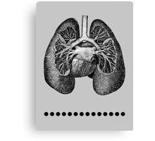I Bare My Heart and Lungs For You Canvas Print