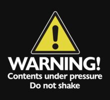 Warning! contents under pressure... do not shake by digerati