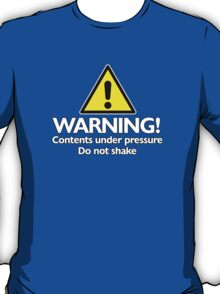 Warning! contents under pressure... do not shake T-Shirt