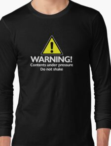 Warning! contents under pressure... do not shake Long Sleeve T-Shirt