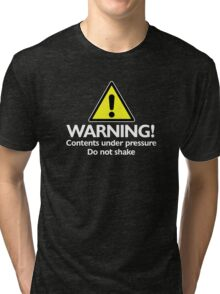 Warning! contents under pressure... do not shake Tri-blend T-Shirt