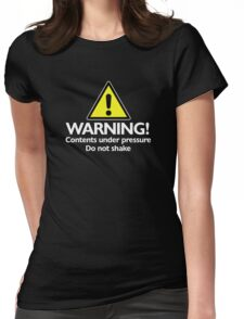 Warning! contents under pressure... do not shake Womens Fitted T-Shirt