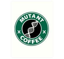 MUTANT COFFEE Art Print