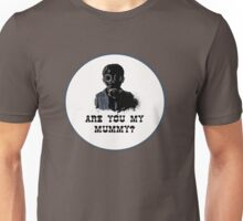 Are you my mummy ? Unisex T-Shirt