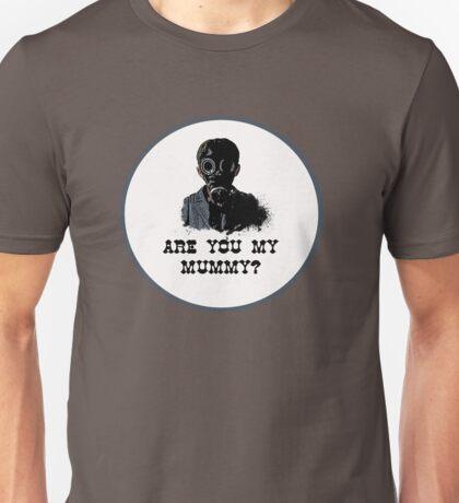 Are you my mummy ? Unisex T-Shirt