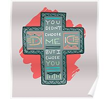 You didnt choose me, but I chose you Poster