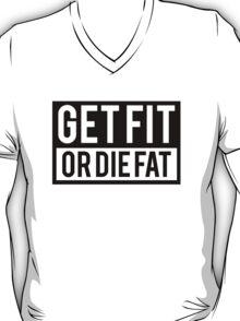 Get Fit or Die Fat T-Shirt