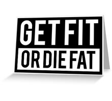 Get Fit or Die Fat Greeting Card