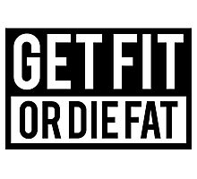 Get Fit or Die Fat Photographic Print
