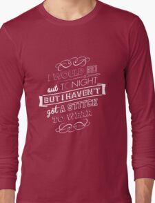 I would go out ... Long Sleeve T-Shirt