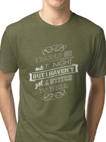 I would go out ... Tri-blend T-Shirt