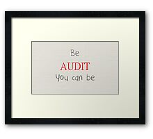 Motivational Phrase: Be Audit You Can Be Framed Print