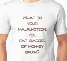 What is your malfunction Unisex T-Shirt