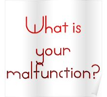 What is your malfunction? Poster