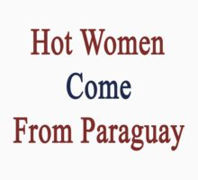 Hot Women Come From Paraguay  by supernova23