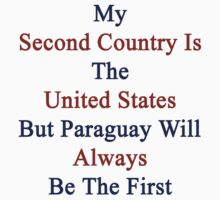 My Second Country Is The United States But Paraguay Will Always Be The First  by supernova23