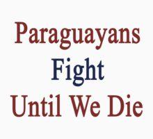Paraguayans Fight Until We Die by supernova23