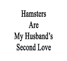 Hamsters Are My Husband's Second Love Photographic Print