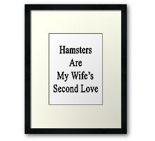 Hamsters Are My Wife's Second Love Framed Print
