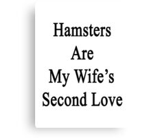 Hamsters Are My Wife's Second Love Canvas Print