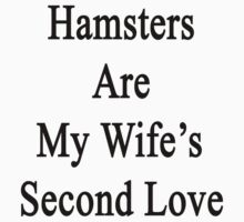 Hamsters Are My Wife's Second Love by supernova23