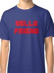 Hello, friend. Classic T-Shirt