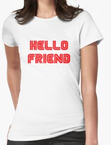 Hello, friend. Womens Fitted T-Shirt