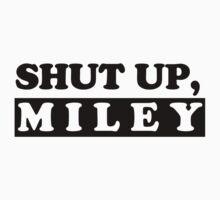 SHUT UP, MILEY by shutupshirts
