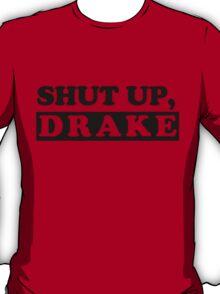 SHUT UP, DRAKE T-Shirt