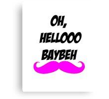 Oh hellooo baybeh Canvas Print