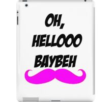 Oh hellooo baybeh iPad Case/Skin