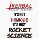 KSP - IT'S NOT HOMICIDE, IT'S JUST ROCKET SCIENCE by TartFlavor