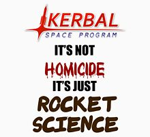 KSP - IT'S NOT HOMICIDE, IT'S JUST ROCKET SCIENCE T-Shirt