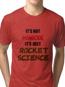 IT'S NOT HOMICIDE, IT'S JUST ROCKET SCIENCE Tri-blend T-Shirt