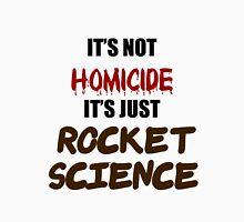 IT'S NOT HOMICIDE, IT'S JUST ROCKET SCIENCE Unisex T-Shirt