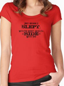 Slept with you, Ride with you. Women's Fitted Scoop T-Shirt
