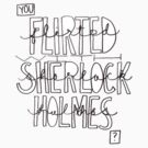 You Flirted With Sherlock Holmes? by kinnycatherine