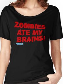 Zombies Ate My Brains Women's Relaxed Fit T-Shirt